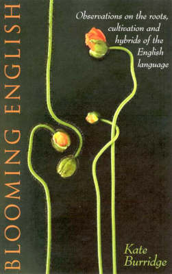 Blooming English: Observations on the Roots, Cultivations and Hybrids of the English Language