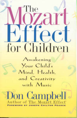 The Mozart Effect for Children: Awakening Your Child's Mind Health and Creativity with Music
