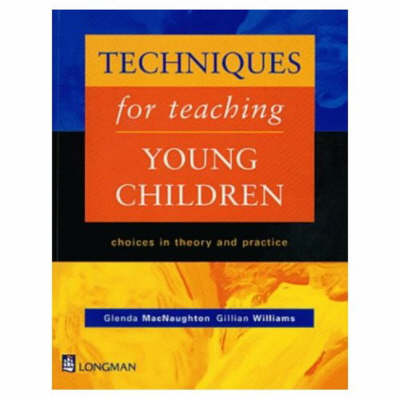Techniques for Teaching Young Children: Choices in Theory and Practice