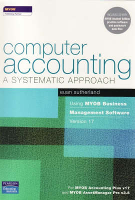Computer Accounting Using MYOB Business Management Software V17: A Systematic Approach
