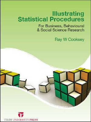 Illustrating Statistical Procedures: For Business, Behavioural & Social Science Research