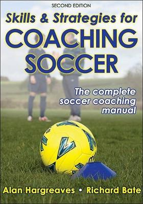 Skills and Strategies for Coaching Soccer: The Complete Soccer Coaching Manual