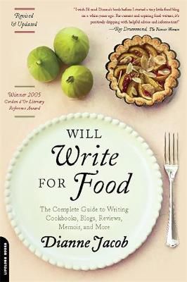 Will Write for Food: The Complete Guide to Writing Cookbooks, Blogs, Reviews, Memoir, and More