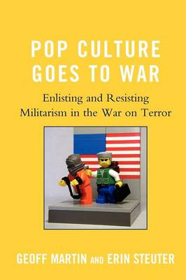 Pop Culture Goes to War: Enlisting and Resisting Militarism in the War on Terror