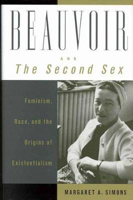 "Beauvoir and ""the Second Sex"": Feminism, Race and the Origins of Existentialism"
