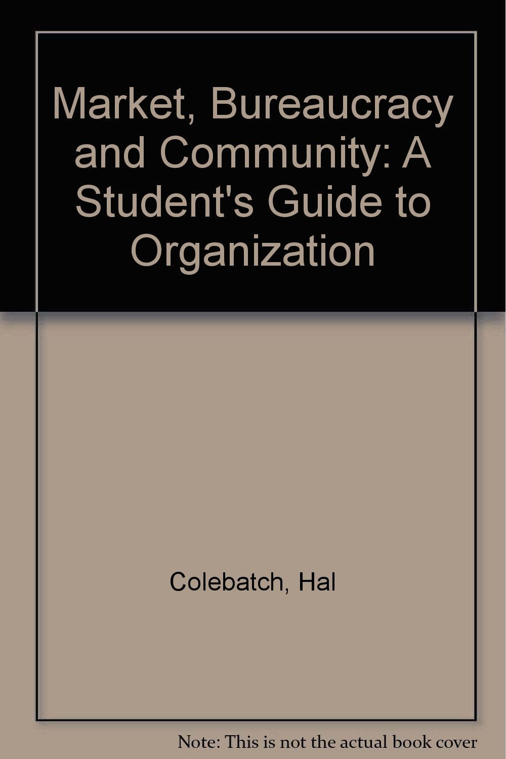 Market, Bureaucracy and Community: A Student's Guide to Organization