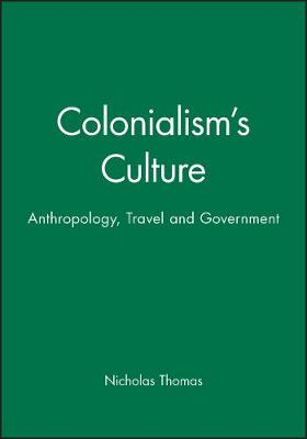 Colonialism's Culture: Anthropology, Travel and Government