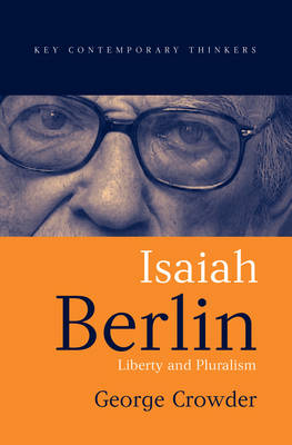 Isaiah Berlin: Liberty, Pluralism and Liberalism