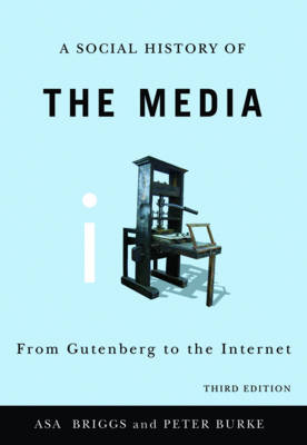 Social History of the Media: From Gutenberg to the Internet
