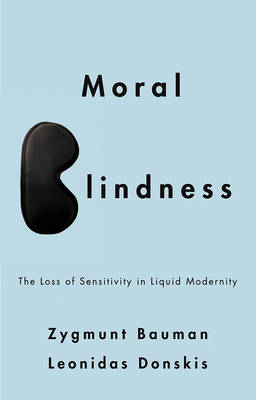 Moral Blindness: The Loss of Sensitivity in Liquid Modernity