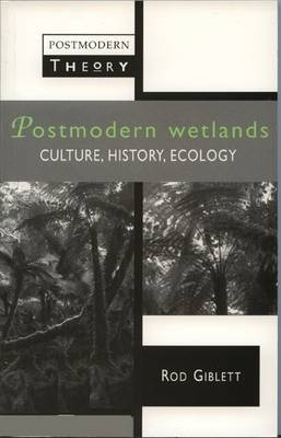 Postmodern Wetlands: Culture, History, Ecology