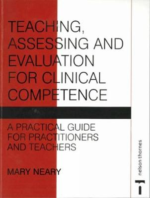 Teaching, Assessing and Evaluation for Clinical Competence: A Practical Guide for Practitioners and Teachers