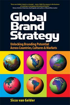 Global Brand Strategy: Unlocking Branding Potential Across Countries, Cultures and Markets