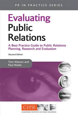 Evaluating Public Relations: A Best Practice Guide to Public Relations Planning, Research and Evaluation