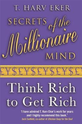 Secrets of the Millionaire Mind: Think Rich to Get Rich!