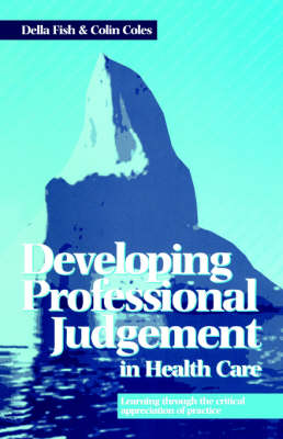 Developing Professional Judgement in Health Care: Learning Through the Critical Appreciation of Practice