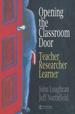Opening the Classroom Door: Teacher, Researcher, Learner
