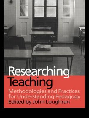 Researching Teaching: Methodologies and Practices for Understanding Pedagogy