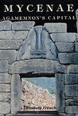 Mycenae: Agamemnon's Capital - The Site in Its Setting