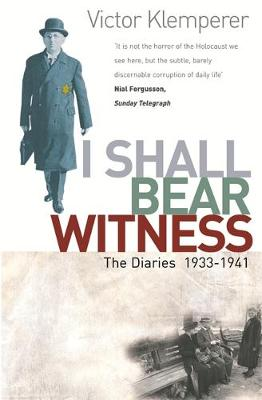 I Shall Bear Witness: The Diaries of Victor Klemperer 1933-41: v.1: I Shall Bear Witness, 1933-41
