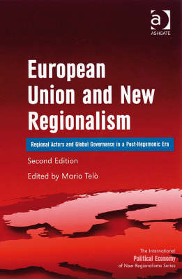 European Union and New Regionalism: Regional Actors and Global Governance in a Post-hegemonic Era