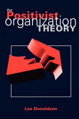 For Positivist Organization Theory: Proving the Hard Core