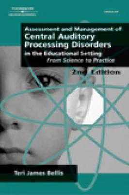 Assessment and Management of Central Auditory Processing Disorders in the Educational Setting: From Science to Practice
