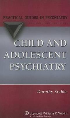 Child and Adolescent Psychiatry: A Practical Guide