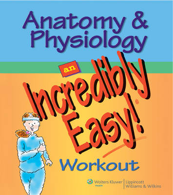 Anatomy and Physiology: An Incredibly Easy Workout