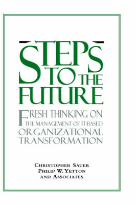 Steps to the Future: Fresh Thinking on the Management of IT-Based Organizational Transformation