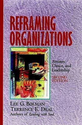 Reframing Organizations: Artistry, Choice and Leadership