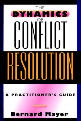 The Dynamics of Conflict Resolution: A Practitioner's Guide