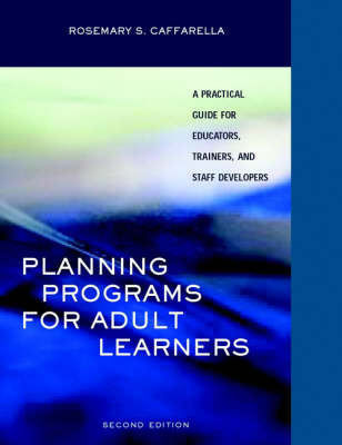 Planning Programs for Adult Learners: A Practical Guide for Educators, Trainers, and Staff Developers