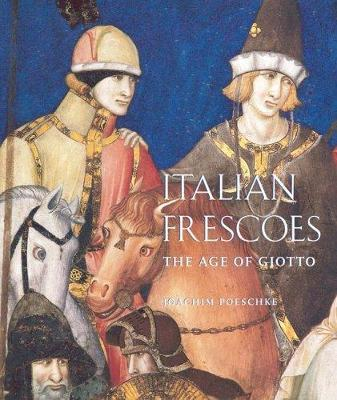 Italian Frescoes: The Age of Giotto 1280-1400