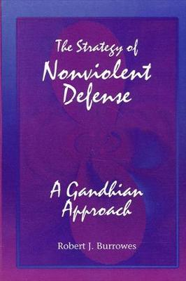 The Strategy of Nonviolent Defense: A Gandhian Approach