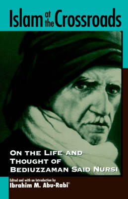 Islam at the Crossroads: On the Life and Thought of Bediuzzaman Said Nursi