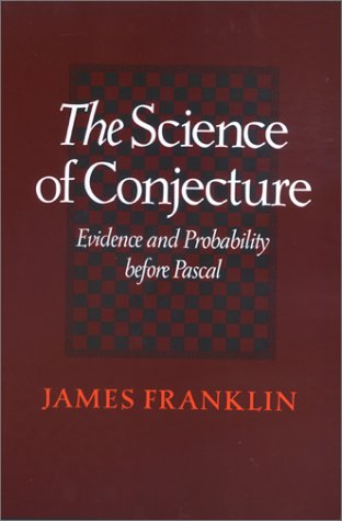 The Science of Conjecture: Evidence and Probability before Pascal