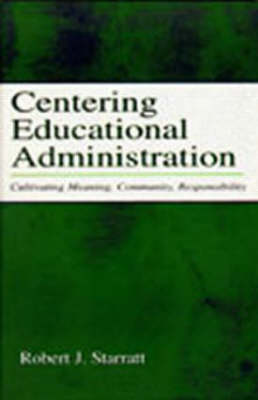Centering Educational Administration: Cultivating Meaning, Community, and Moral Responsibility