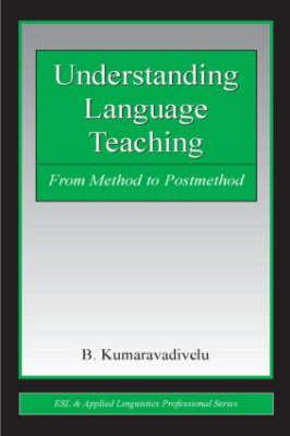 Understanding Language Teaching: From Method to Post-Method