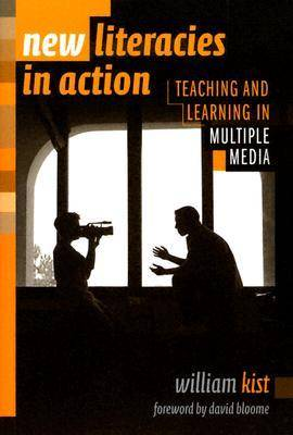 New Literacies in Action: Teaching and Learning in Multiple Media