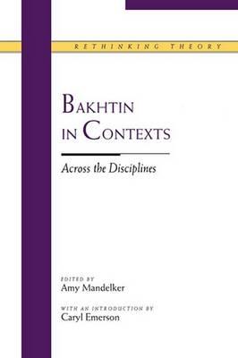 Bakhtin in Contexts: Across the Disciplines