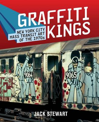 Graffiti Kings: New York Transit Art of the 1970s