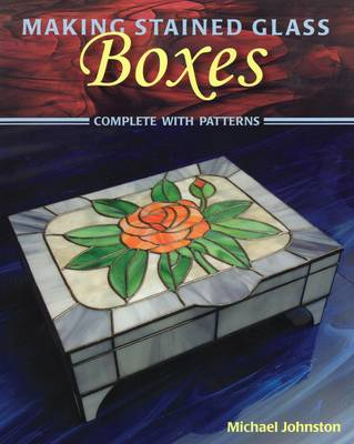 Making Stained Glass Boxes: Complete with Patterns