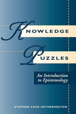 Knowledge Puzzles: Introduction to Epistemology