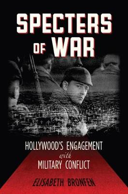 Specters of War: Hollywood's Engagement with Military Conflict