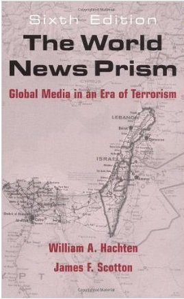 The World News Prism: Global Media in an Era of Terrorism / William A. Hachten and James F. Scotton: Global Media in an Era of Terrorism