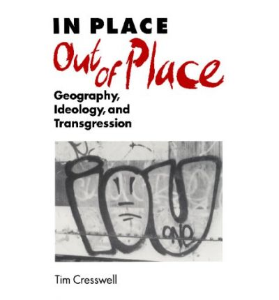 In Place/Out of Place: Geography, Ideology and Transgression