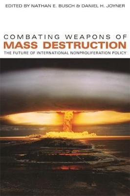 Combating Weapons of Mass Destruction: The Future of International Nonproliferation Policy