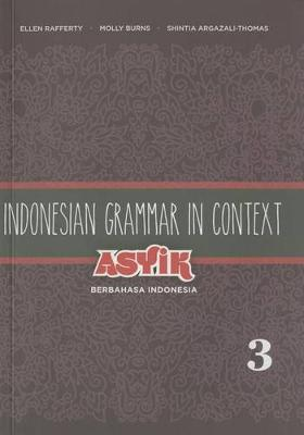 Indonesian Grammar in Context: Asyik Berbahasa Indonesia Volume 3