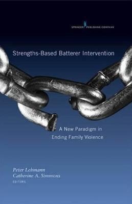 Strengths-based Batterer Intervention: A New Paradigm in Ending Family Violence